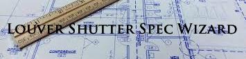 Louver Shutter Spec Wizard